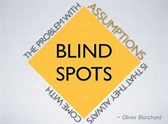 assumptions - blind spots